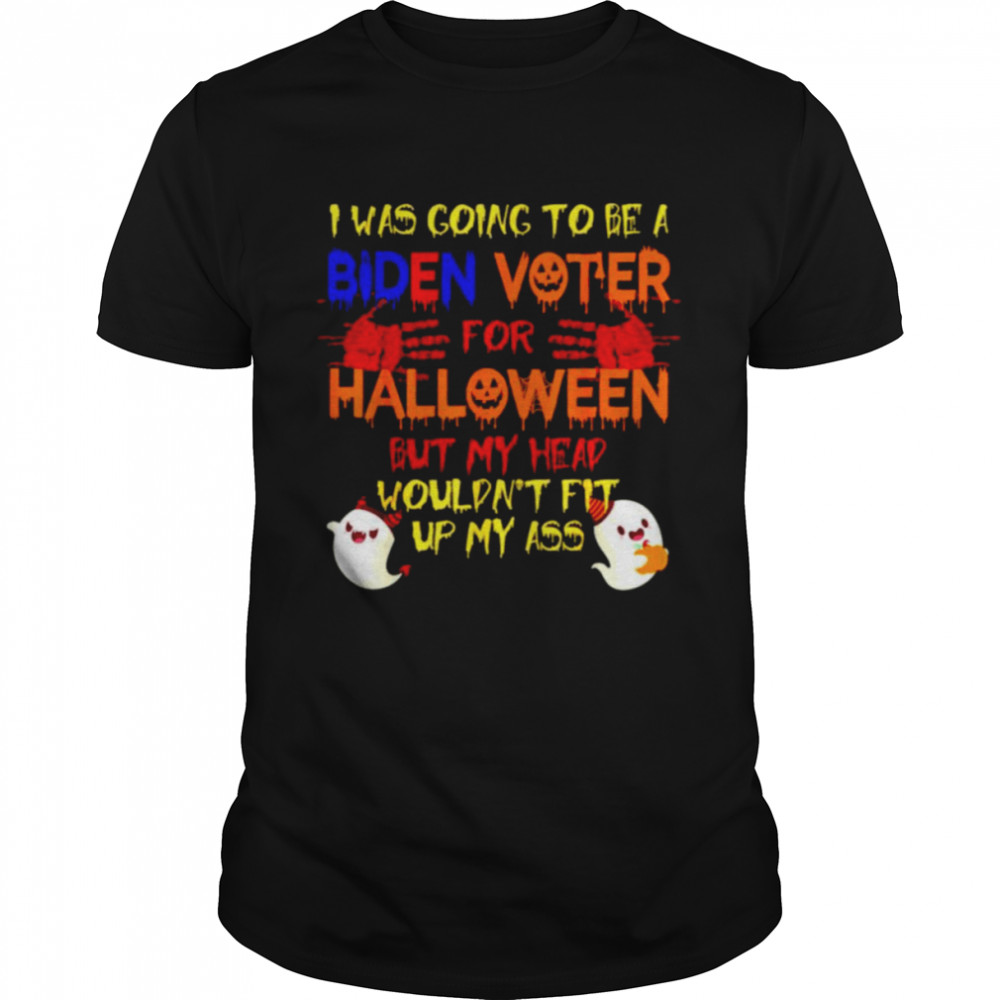 I Was Going To Be A Biden Voter For Halloween But My Head Shirt
