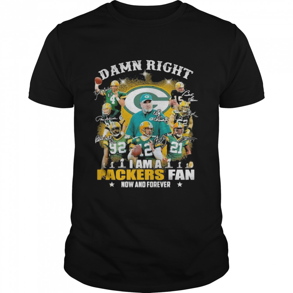 Damn Right I Am A Green Bay Packers Fan Now And Forever Signatures Shirt