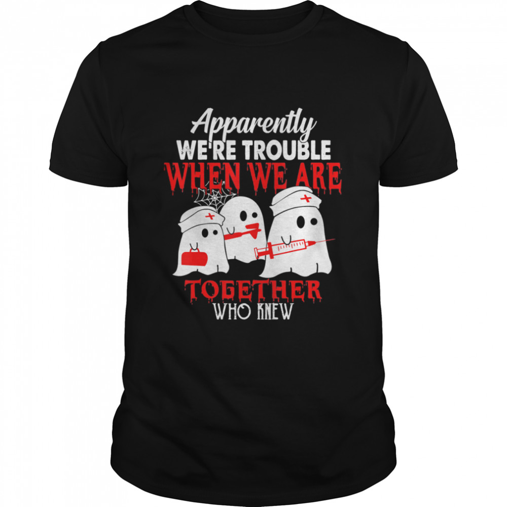 Ghost Boo Boo Crew Nurse Apparently We Are Trouble Nurselife Shirt