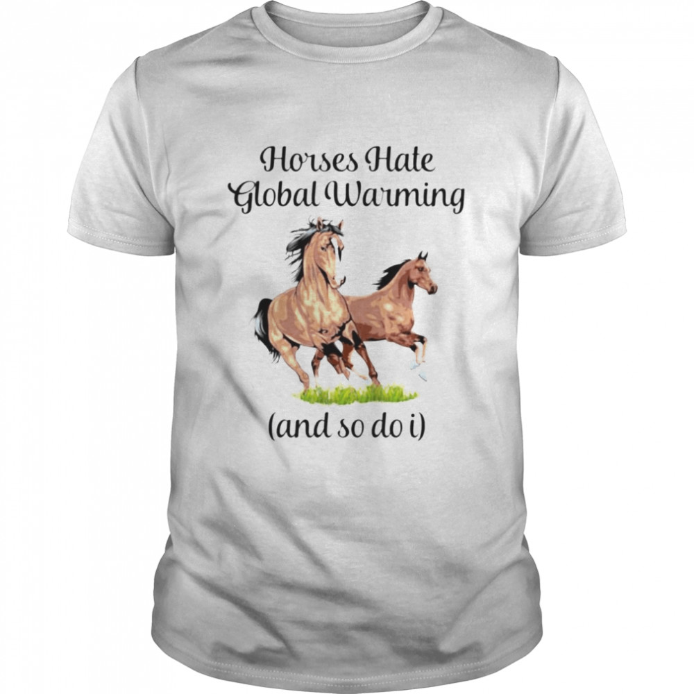 Horses Hate Global Warming And So Do I Shirt