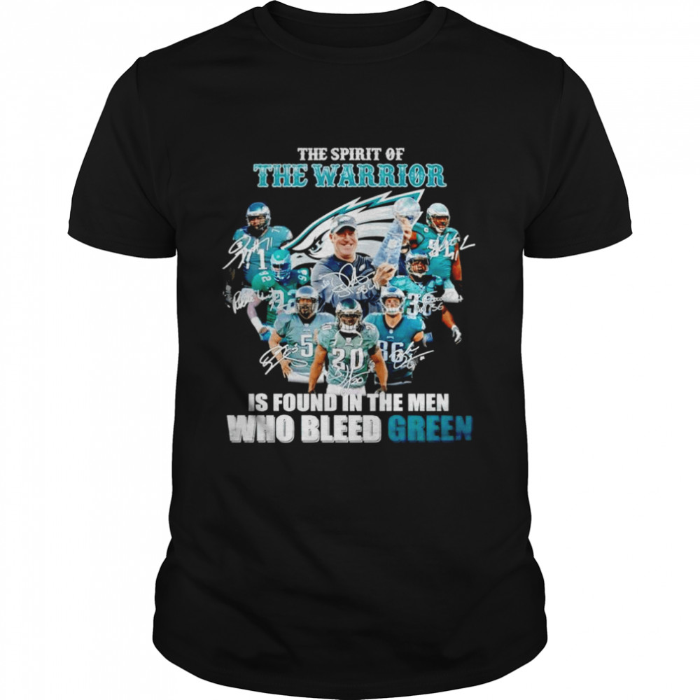 Philadelphia Eagles The Spirit Of The Warrior Is Found In The Men Who Bleed Green Shirt