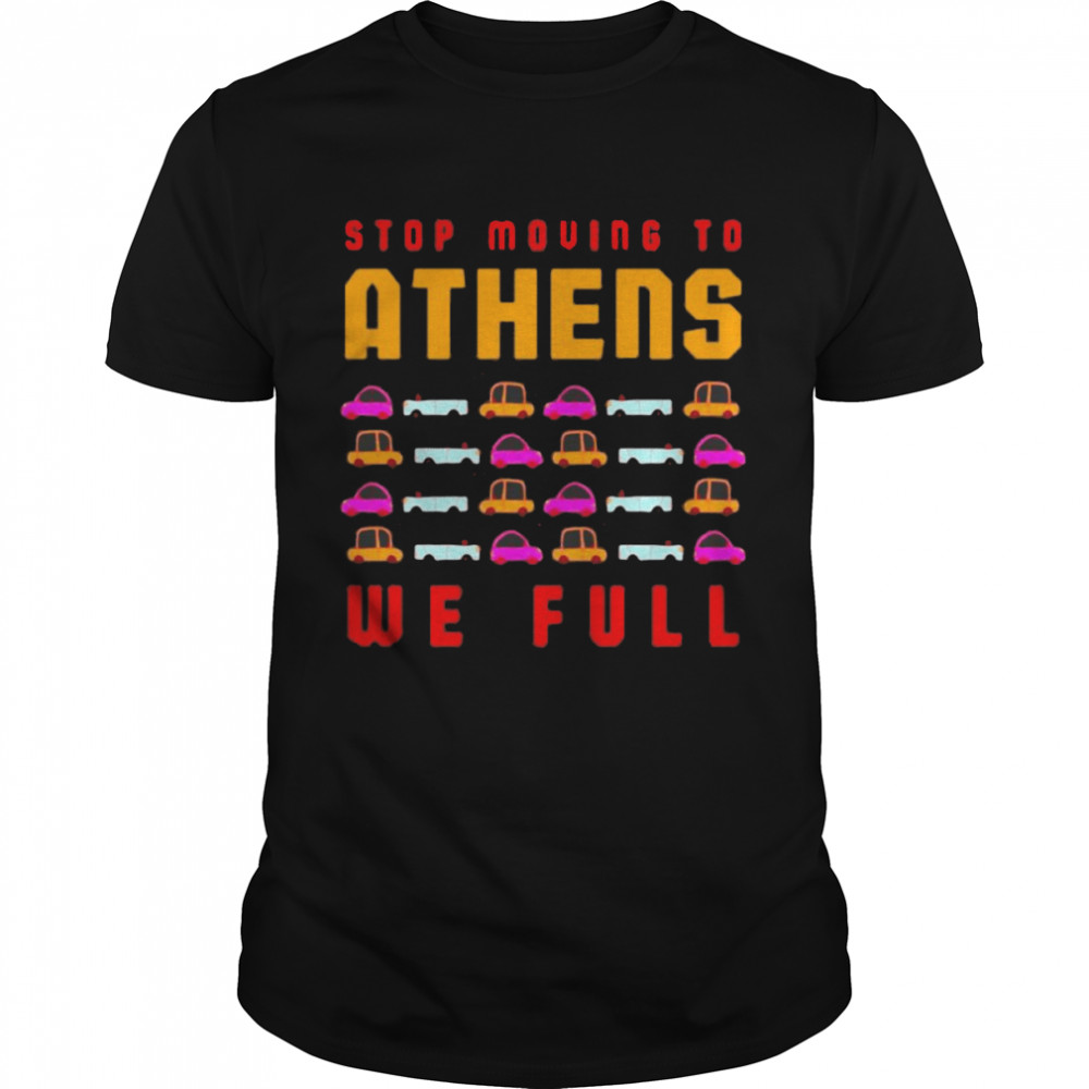 Stop Moving To Athens We Full Greece Traffic Athenian Shirt