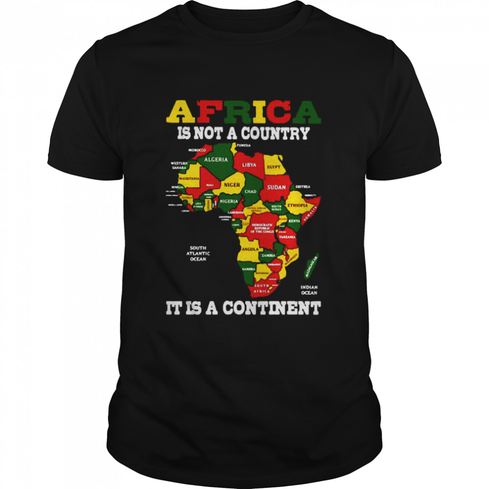 Africa Is Not A Country It Is A Continent Shirt