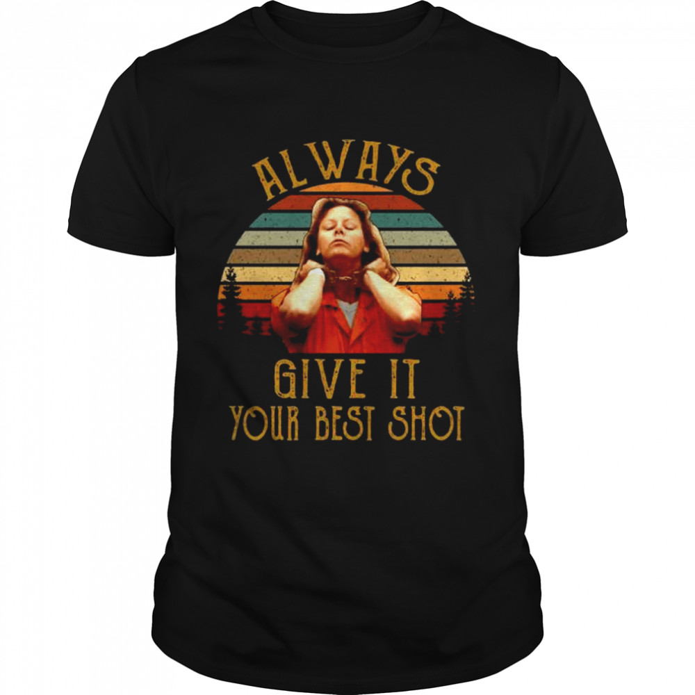 Aileen Wuornos Always Give It Your Best Shot Vintage Shirt