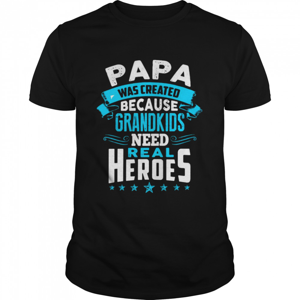 Best Papa Was Created Because Grandkids Need Real Heroes Shirt