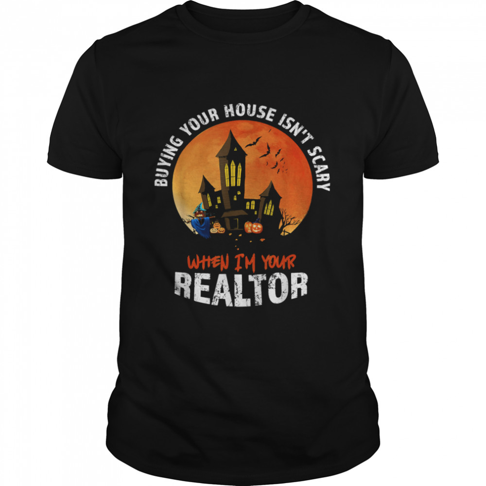 Buying Your House Isn't Scary When I'm Your Realtor Halloween Estate Agent Broker Shirt