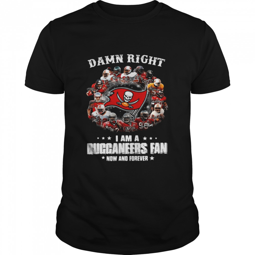Damn Right I Am A Buccaneers Fan Now And Forever Shirt