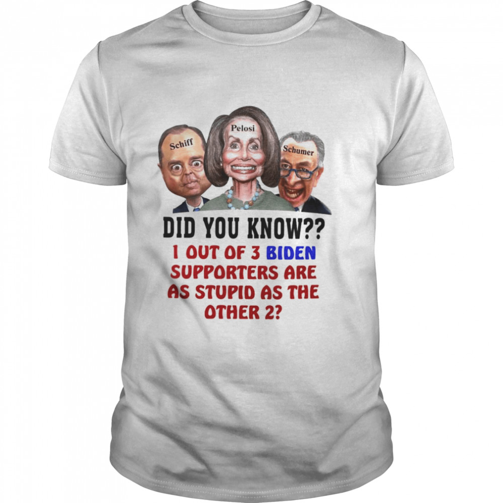 Did You Know I Out Of 3 Biden Supporters Are As Stupid As The Other 2 Shirt