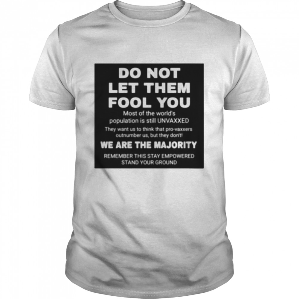 Do Not Let Them Fool You We Are The Majority Shirt
