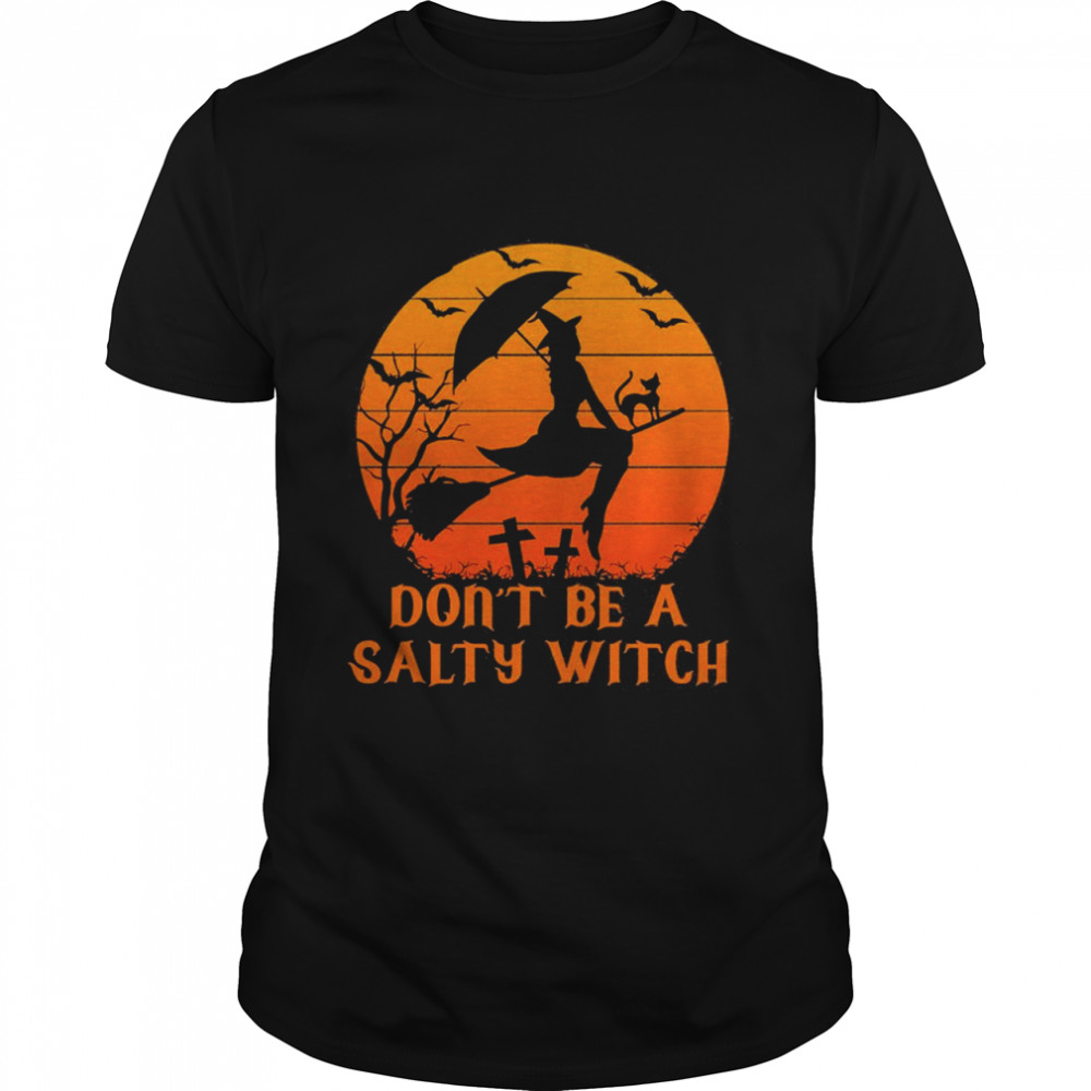 Don't Be A Salty Witch Vintage Halloween Shirt