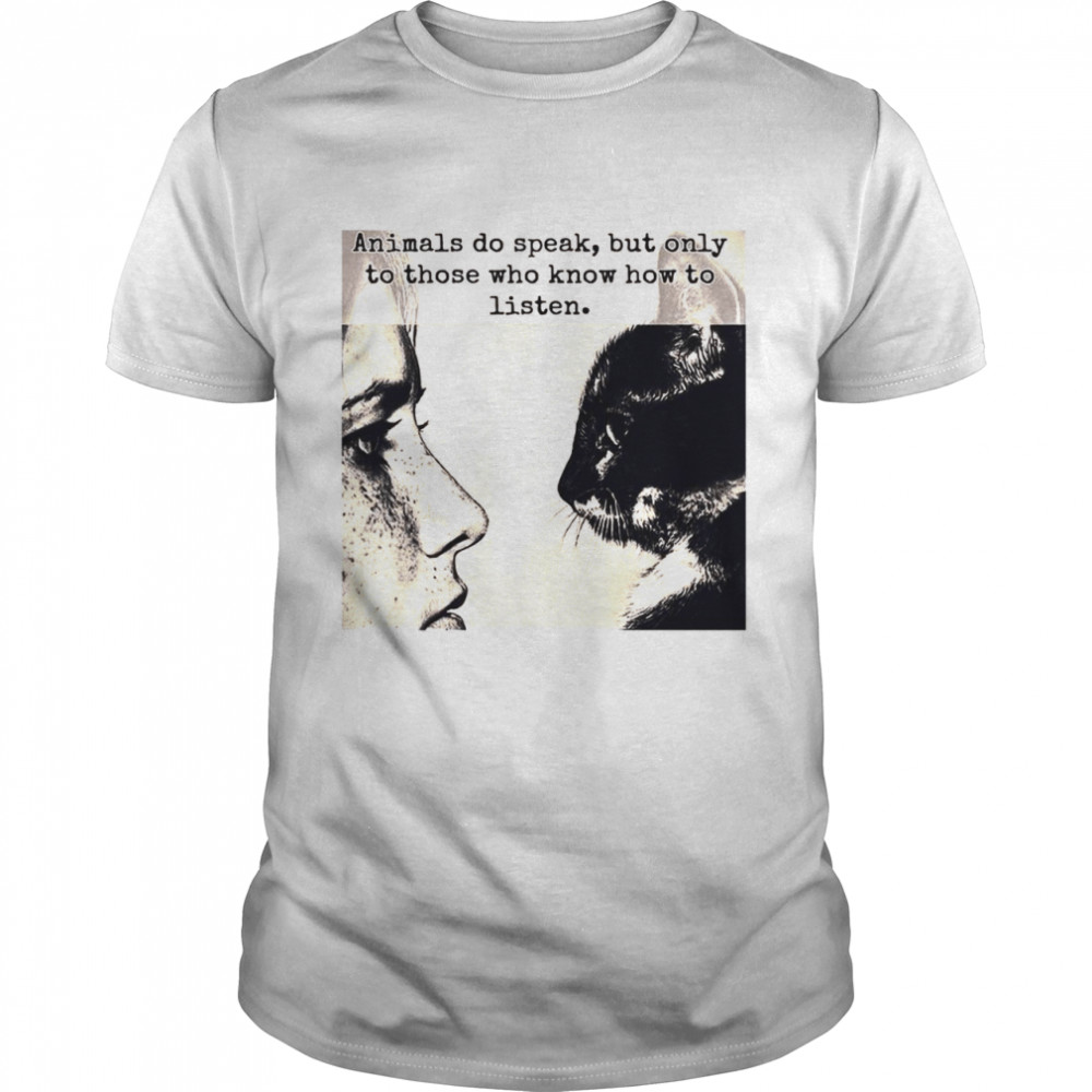 Girl And Cat Animals Do Speak But Only To Those Who Know How To Listen Shirt