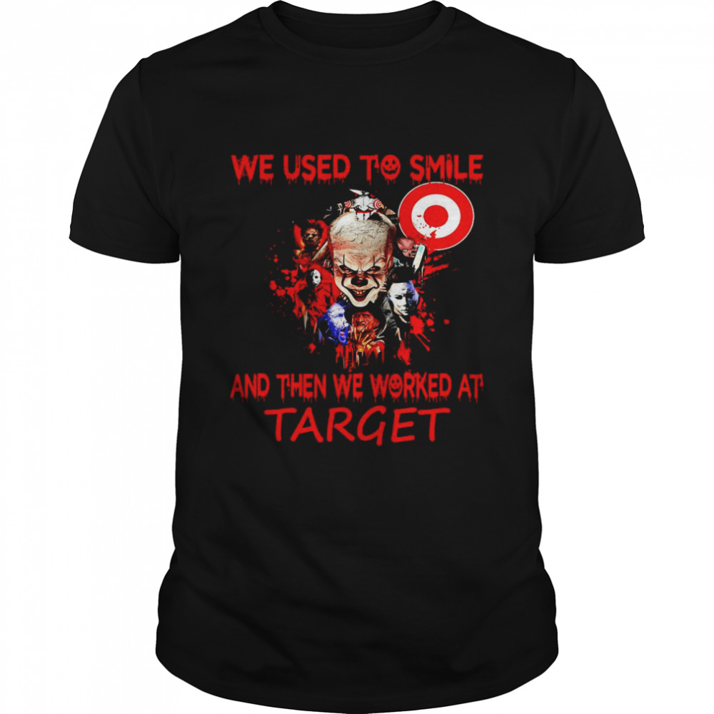 Horror Characters We Used To Smile And Then We Worked At Target Shirt