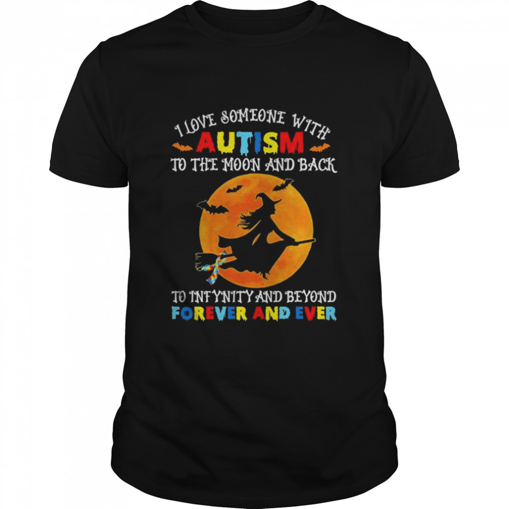 I Love Someone With Autism To The Moon And Back To Infinity And Beyond Forever And Ever Halloween Shirt