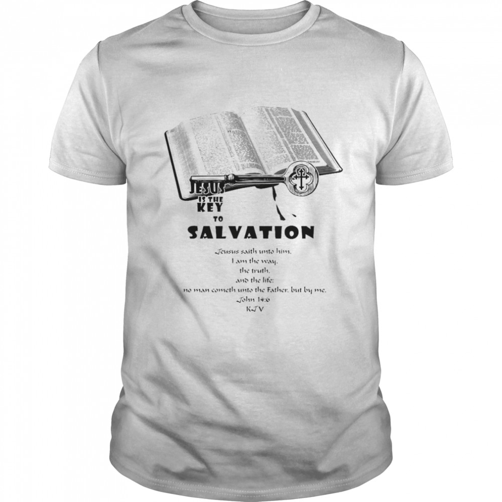 Jesus Is The Key To Salvation Jesus Saith Unto Him I Am The Way The Truth And The Life Shirt