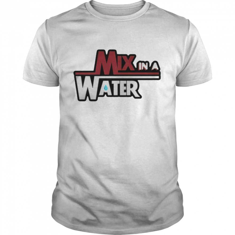 Mix In A Water Shirt