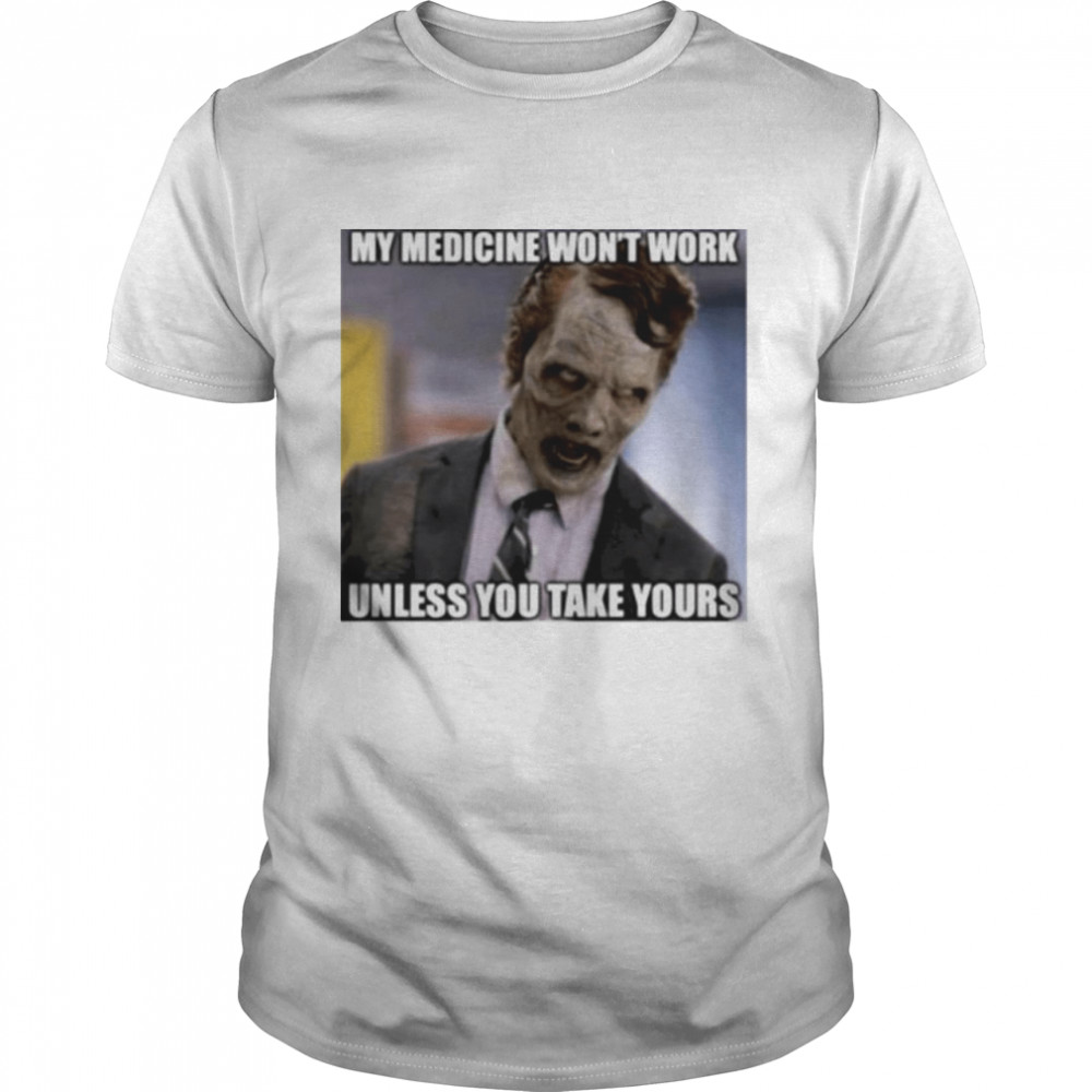 My Medicine Wont Work Unless You Take Your Shirt