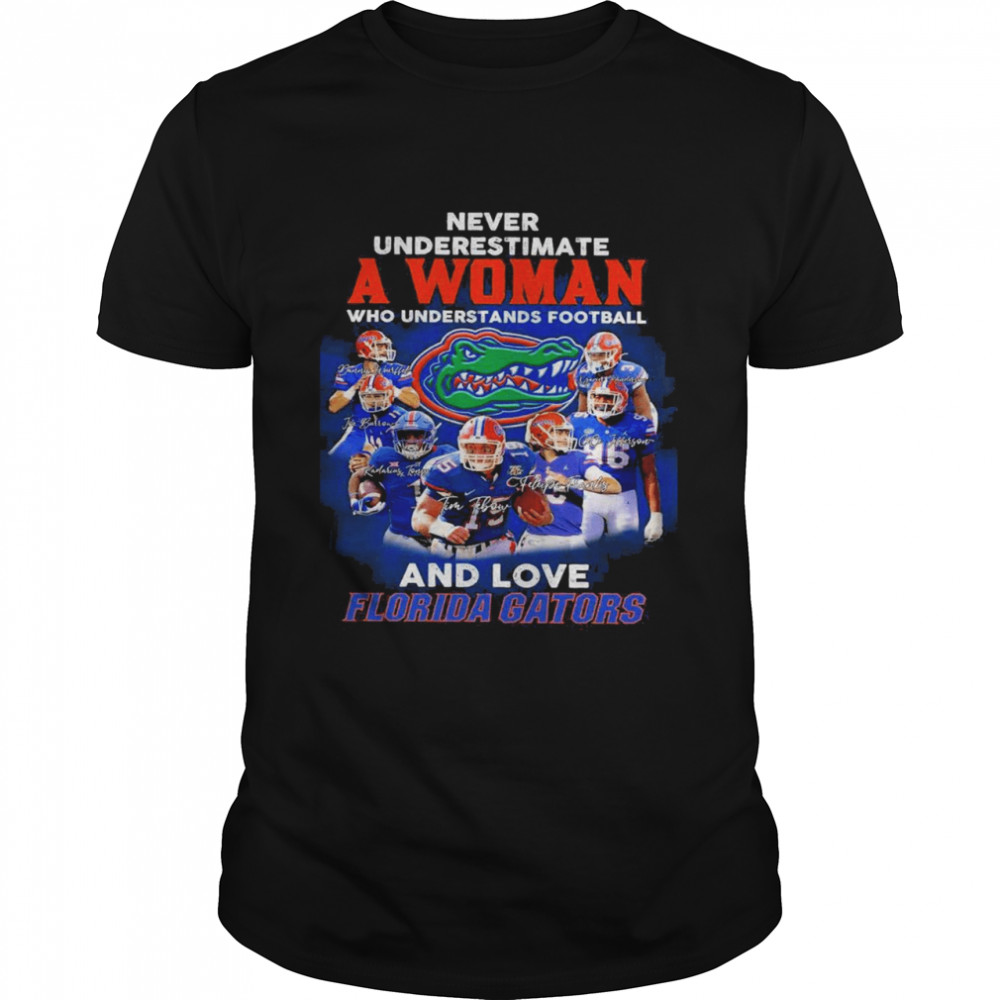 Never Underestimate A Woman Who Understands Football And Love Florida Gators Signatures Shirt