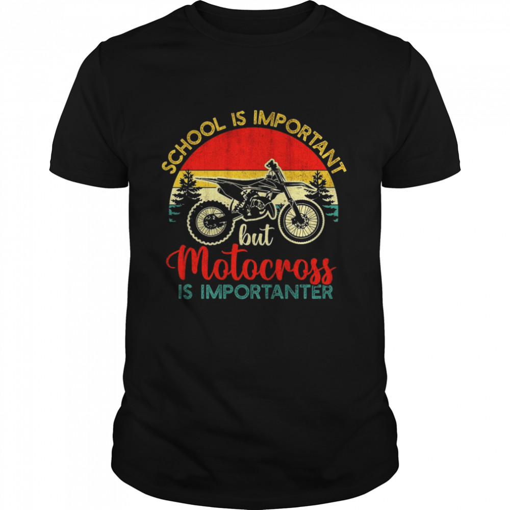 School Is Important But Motocross Is Importanter Vintage Shirt