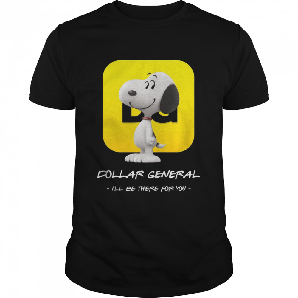 Snoopy Dollar General Ill Be There For You Shirt