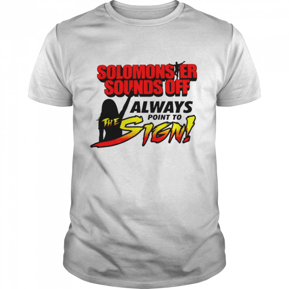 Solomonster Sounds Off Always Point To The Sign Shirt