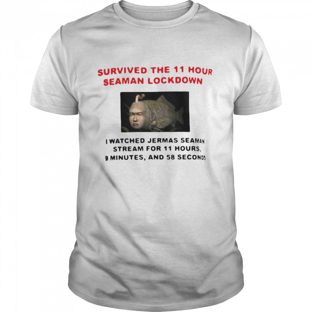 Survived The 11 Hour Seaman Lockdown I Watched Jermas Seaman Stream For 11 Hours Shirt