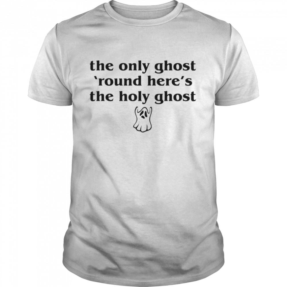 The Only Ghost Round Here's The Holy Ghost Halloween Shirt