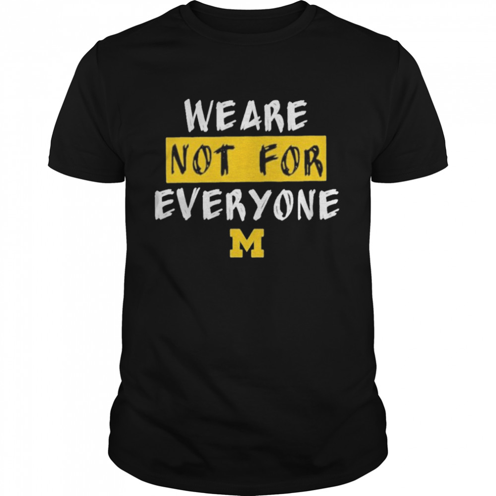 We Are Not For Everyone Michigan Basketball Shirt