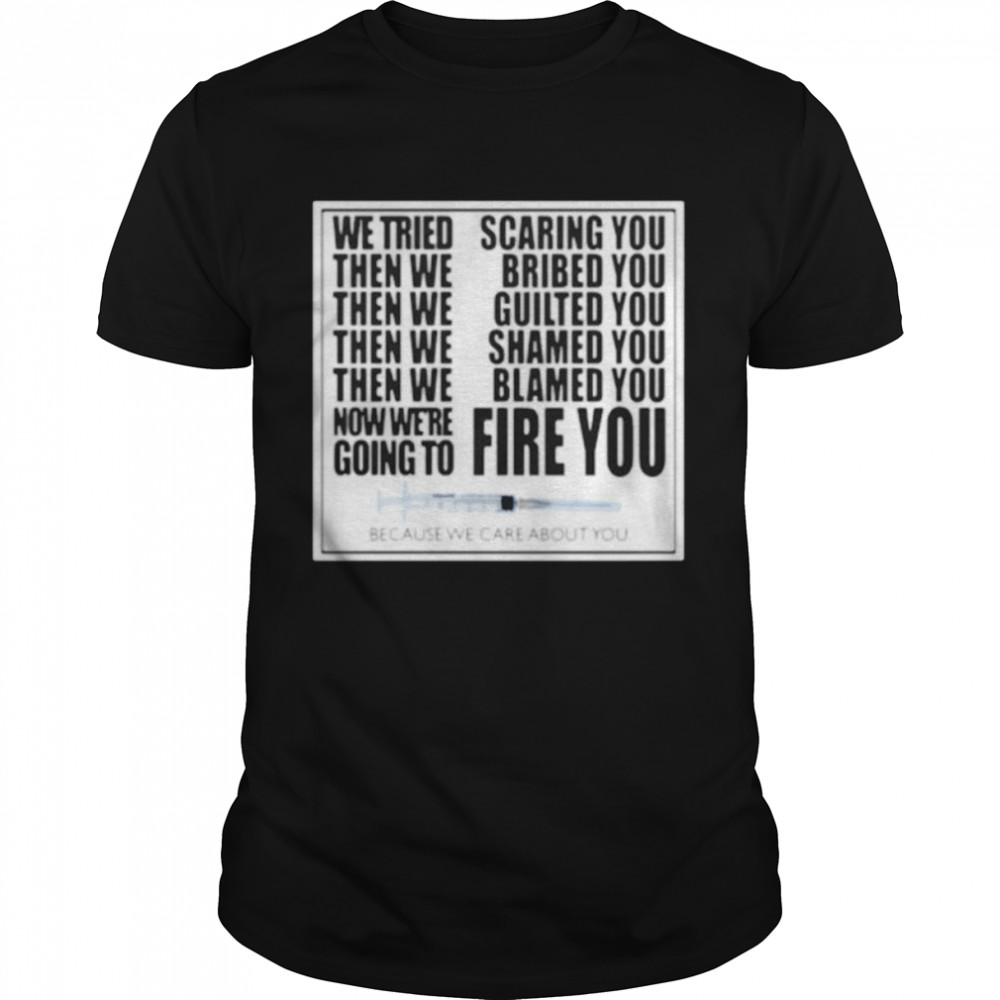 We Tried Scaring You Then We Bribed You Because We Care About You Shirt