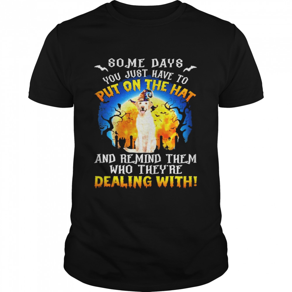 Yellow Labrador Remind Them Who Theyre Dealing With Halloween Shirt