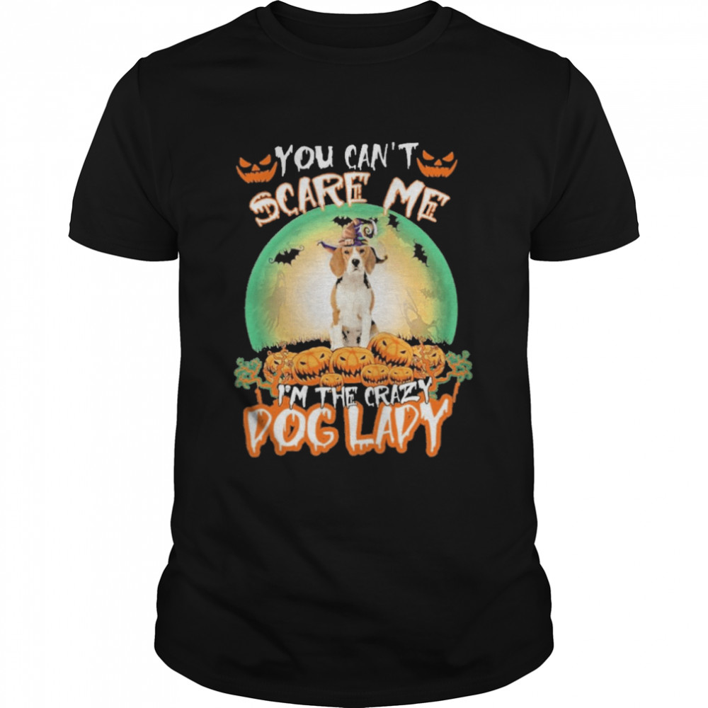 You Can't Scare Me Beagle I'm The Crazy Dog Lady Halloween Shirt