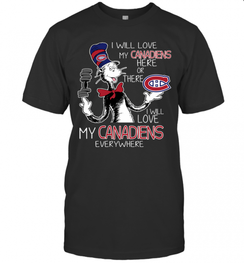 I Will Love My Montreal Canadiens Here Or There Everywhere Shirt