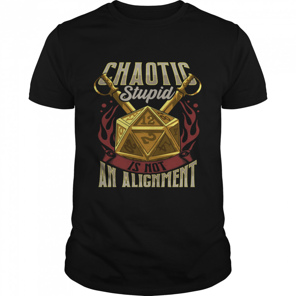 Chaotic Stupid Is Not An Alignment Shirt