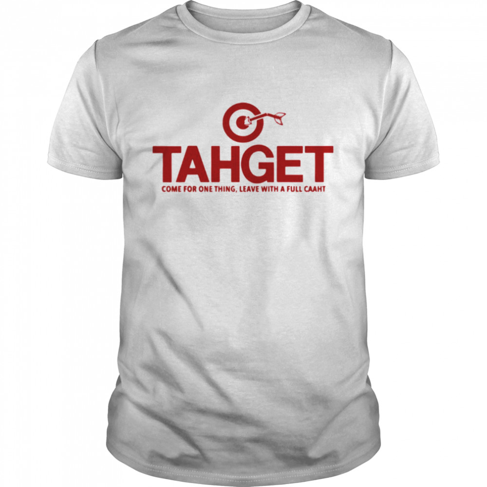 Tahget Come For One Thing Leave With A Full Caaht Shirt
