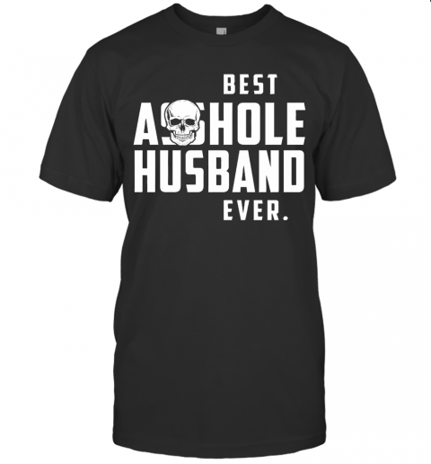 Best Asshole Husband Ever Father's Day Shirt