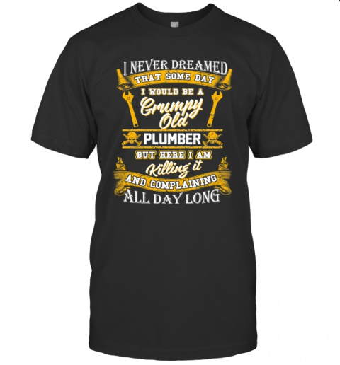 Some Day I Would Be A Grumpy Old Plumber Shirt